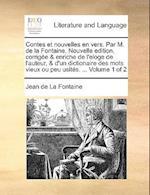 Contes Et Nouvelles En Vers. Par M. de La Fontaine. Nouvelle Edition, Corrige & Enriche de L'Eloge de L'Auteur, & D'Un Dictionaire Des Mots Vieux Ou P