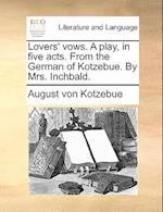 Lovers' Vows. a Play, in Five Acts. from the German of Kotzebue. by Mrs. Inchbald.