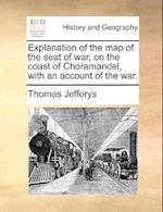 Explanation of the Map of the Seat of War, on the Coast of Choramandel, with an Account of the War. af Thomas Jefferys