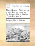 The Children of the Abbey, a Tale. in Four Volumes. by Regina Maria Roche. ... Volume 4 of 4
