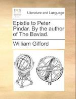 Epistle to Peter Pindar. by the Author of the Baviad.