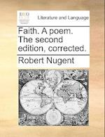 Faith. a Poem. the Second Edition, Corrected.