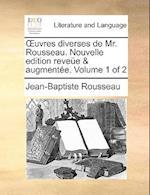 Uvres Diverses de Mr. Rousseau. Nouvelle Edition Reveue & Augmentee. Volume 1 of 2 af Jean-Baptiste Rousseau
