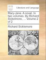 Mary-Jane. a Novel. in Two Volumes. by Richard Sickelmore, ... Volume 2 of 2 af Richard Sicklemore