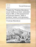 Poems by Thomas Hoccleve, Never Before Printed af Thomas Hoccleve