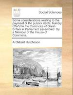 Some Considerations Relating to the Payment of the Publick Debts, Humbly Offer'd to the Commons of Great-Britain in Parliament Assembled. by a Member