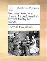 Hercules. a Musical Drama. as Performed at Oxford. Set by Mr. Handel. af Thomas Broughton