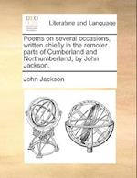 Poems on Several Occasions, Written Chiefly in the Remoter Parts of Cumberland and Northumberland, by John Jackson.