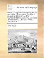 Boyer's Royal Dictionary Abridged. in Two Parts. I. French and English. II. English and French. ... the Fourteenth Edition, Carefully Corrected and Im