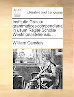 Institutio Grc Grammatices Compendiaria in Usum Regi Schol Westmonasteriensis. ...