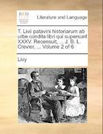 T. LIVII Patavini Historiarum AB Urbe Condita Libri Qui Supersunt XXXV. Recensuit, ... J. B. L. Crevier, ... Volume 2 of 6