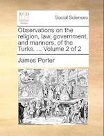 Observations on the religion, law, government, and manners, of the Turks. ... Volume 2 of 2