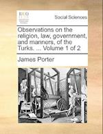 Observations on the religion, law, government, and manners, of the Turks. ... Volume 1 of 2