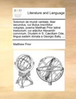 Solomon de Mundi Vanitate, Liber Secundus, Cui Titulus Inscribitur Voluptas, Poema Matthaei Prior Latine Traductum; Cui Adjicitur Alexandri Convivium,