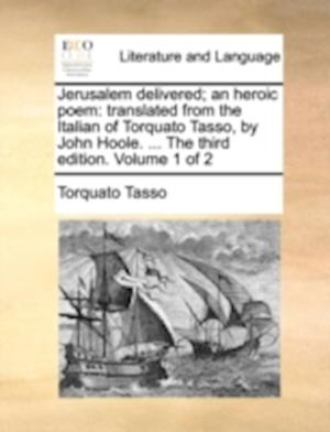 Jerusalem delivered; an heroic poem: translated from the Italian of Torquato Tasso, by John Hoole. ... The third edition. Volume 1 of 2