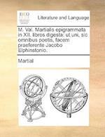 M. Val. Martialis Epigrammata in XII. Libros Digesta