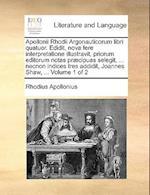 Apollonii Rhodii Argonauticorum Libri Quatuor. Edidit, Nova Fere Interpretatione Illustravit, Priorum Editorum Notas Praecipuas Selegit, ... Necnon In af Rhodius Apollonius