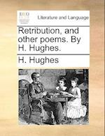 Retribution, and Other Poems. by H. Hughes.