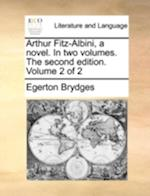Arthur Fitz-Albini, a Novel. in Two Volumes. the Second Edition. Volume 2 of 2