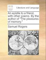 "An Epistle to a Friend, with Other Poems. by the Author of ""The Pleasures of Memory."""