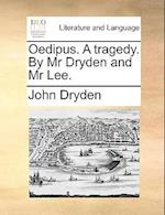 Oedipus. a Tragedy. by MR Dryden and MR Lee.