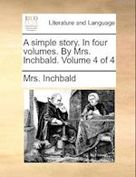 A Simple Story. in Four Volumes. by Mrs. Inchbald. Volume 4 of 4