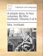 A Simple Story. in Four Volumes. by Mrs. Inchbald. Volume 2 of 4