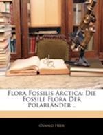 Flora Fossilis Arctica af Oswald Heer