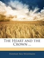 The Heart and the Crown ... af Hannah Rea Woodman