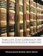 Tabellen Zum Gebrauch Bei Mikroskopischen Arbeiten af Ernst Kster, Ernst Kuster, Wilhelm Julius Behrens