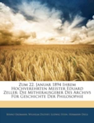 Bog, paperback Zum 22. Januar 1894 Ihrem Hochverehrten Meister Eduard Zeller af Ludwig Stein, Benno Erdmann, Wilhelm Dilthey