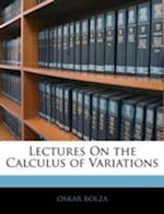 Lectures on the Calculus of Variations af Oskar Bolza