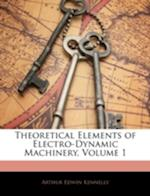 Theoretical Elements of Electro-Dynamic Machinery, Volume 1 af Arthur Edwin Kennelly