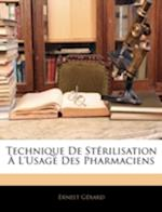 Technique de Sterilisation A L'Usage Des Pharmaciens af Ernest Grard, Ernest Gerard