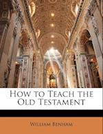 How to Teach the Old Testament af William Benham