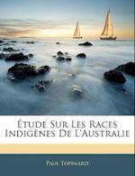Tude Sur Les Races Indig Nes de L'Australie af Paul Topinard