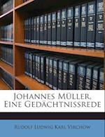 Johannes Muller, Eine Gedachtnissrede af Rudolf Ludwig Karl Virchow