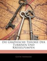 Die Graphische Theorie Der Turbinen Und Kreiselpumpen af Gustav Herrmann
