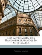 Das Aufkommen Des Handwerkerstandes Im Mittelalter af Wilhelm Arnold