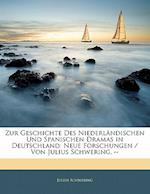 Zur Geschichte Des Niederlandischen Und Spanischen Dramas in Deutschland af Julius Schwering