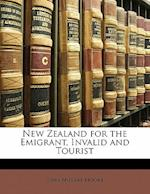 New Zealand for the Emigrant, Invalid and Tourist af John Murray Moore