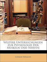 Weitere Untersuchungen Zur Physiologie Der Muskeln Und Nerven af Ludimar Hermann