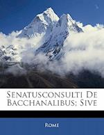 Senatusconsulti de Bacchanalibus; Sive af Rome