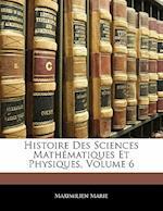 Histoire Des Sciences Math Matiques Et Physiques, Volume 6 af Maximilien Marie