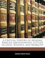 A Critical History of Modern English Jurisprudence af George Hugh Smith