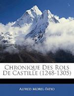 Chronique Des Rols de Castille (1248-1305 af Alfred Morel-Fatio