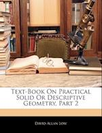 Text-Book on Practical Solid or Descriptive Geometry, Part 2 af David Allan Low
