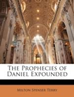 The Prophecies of Daniel Expounded af Milton Spenser Terry