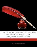 The Conception of a Kingdom of Ends in Augustine, Aquinas, and Leibniz af Ella Harrison Stokes