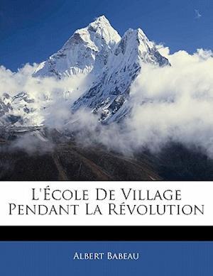 Bog, paperback L'Ecole de Village Pendant La Revolution af Albert Babeau